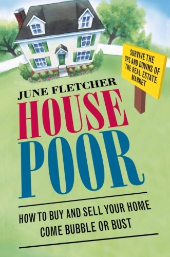 9780060873233: House Poor: How to Buy and Sell Your Home Come Bubble or Bust
