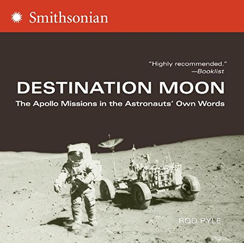 Destination Moon: The Apollo Missions in the: Pyle, Rod