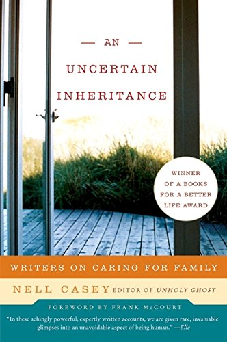 9780060875312: An Uncertain Inheritance: Writers on Caring for Family