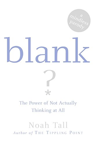9780060875763: Blank: The Power of Not Actually Thinking at All (A Mindless Parody)