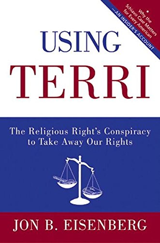 9780060877323: Using Terri: The Religious Right's Conspiracy to Take Away Our Rights