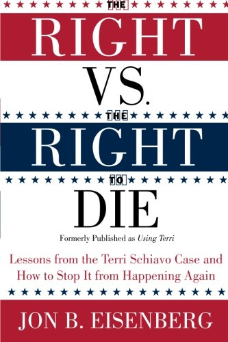 9780060877347: The Right Vs. the Right to Die: Lessons from the Terri Schiavo Case and How to Stop It from Happening Again
