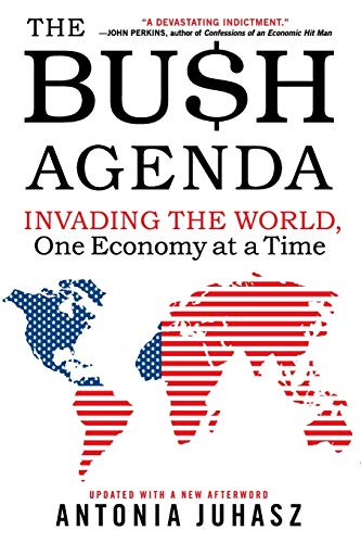 9780060878788: The Bush Agenda: Invading the World, One Economy at a Time