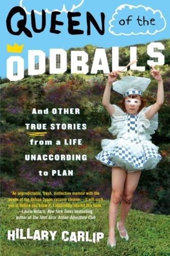 9780060878832: Queen of the Oddballs: And Other True Stories from a Life Unaccording to Plan