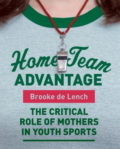 9780060881634: Home Team Advantage: The Critical Role of Mothers in Youth Sports
