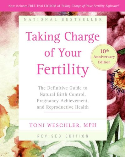 Taking Charge of Your Fertility, 10th Anniversary Edition: The Definitive Guide to Natural Birth Control, Pregnancy Achievement, and Reproductive Health (9780060881900) by Weschler, Toni