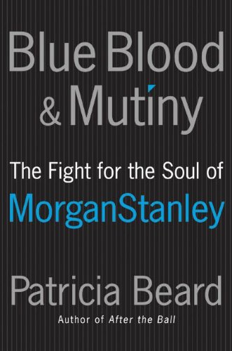 9780060881917: Blue Blood and Mutiny: The Fight for the Soul of Morgan Stanley