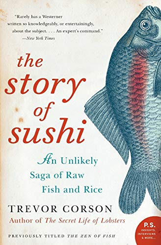 9780060883515: The Story of Sushi: An Unlikely Saga of Raw Fish and Rice