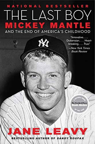 The Last Boy: Mickey Mantle and the End of America's Childhood: Leavy, Jane