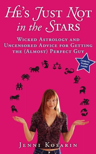 9780060887285: He's Just Not in the Stars: Wicked Astrology and Uncensored Advice for Getting the (Almost) Perfect Guy