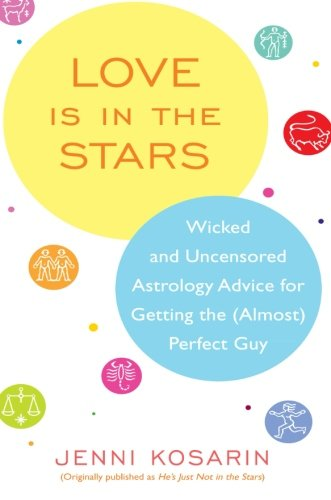 9780060887292: Love Is in the Stars: Wicked and Uncensored Astrology Advice for Getting the (Almost) Perfect Guy