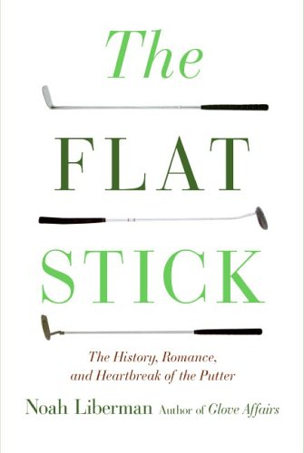 9780060887438: The Flat Stick: The History, Romance, and Heartbreak of the Putter