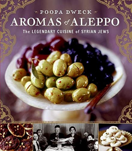 Aromas of Aleppo: The Legendary Cuisine of Syrian Jews: Dweck, Poopa;Cohen, Michael J.