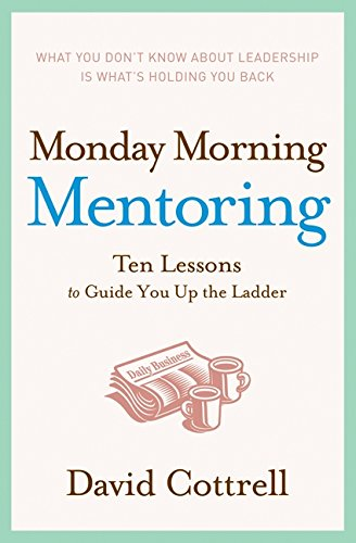 9780060888220: Monday Morning Mentoring: Ten Lessons to Guide You Up the Ladder