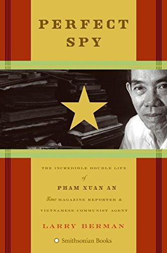 Perfect Spy: The Incredible Double Life of Pham Xuan An Time Magazine Reporter and Vietnamese Communist Agent (0060888385) by Larry Berman