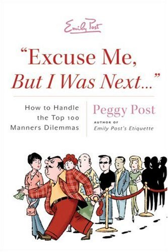 9780060889166: Excuse Me, But I Was Next: How to Handle 100 Modern-day Manners Dilemmas Including Rude E-mails, Regifting, Double Dipping and Cell Yelling