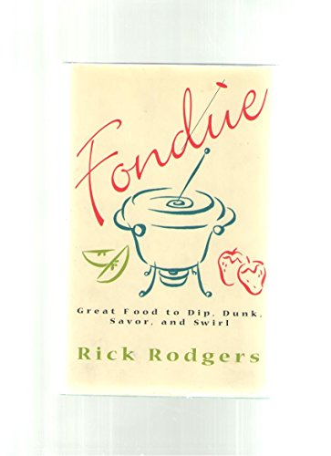 9780060889173: Fondue: Great Food to Dip, Dunk, Savor and Swirl [Hardcover] by