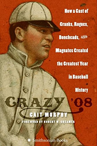 9780060889371: Crazy '08: How a Cast of Cranks, Rogues, Boneheads, and Magnates Created the Greatest Year in Baseball History