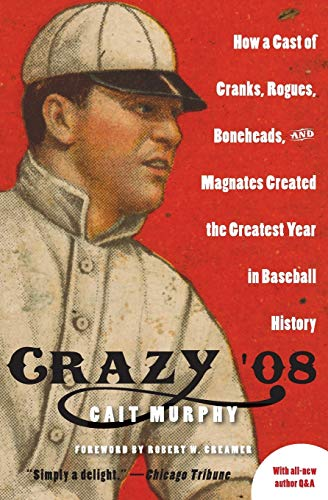9780060889388: Crazy '08: How a Cast of Cranks, Rogues, Boneheads, and Magnates Created the Greatest Year in Baseball History