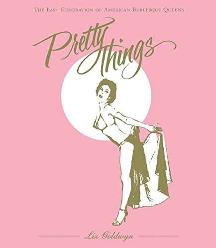 9780060889449: Pretty Things: The Last Generation of American Burlesque Queens