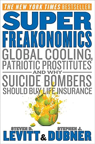 9780060889579: Super Freakonomics: Global Cooling, Patriotic Prostitutes, and Why Suicide Bombers Should Buy Life Insurance