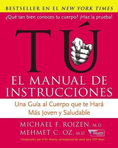 9780060890049: Tu: El Manual de Instrucciones: Una Gu�a al Cuerpo Que Te Har� M�s Joven y Saludable (Spanish Edition)