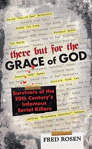 9780060890124: There But for the Grace of God: Survivors of the 20th Century's Infamous Serial Killers