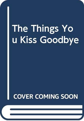 9780060890933: The Things You Kiss Goodbye