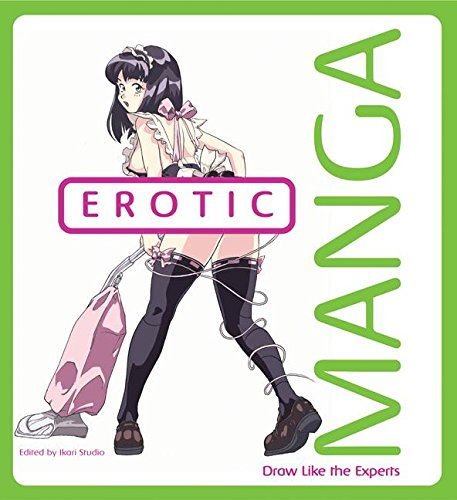 Erotic Manga: Draw Like the Experts: Ikari Studio