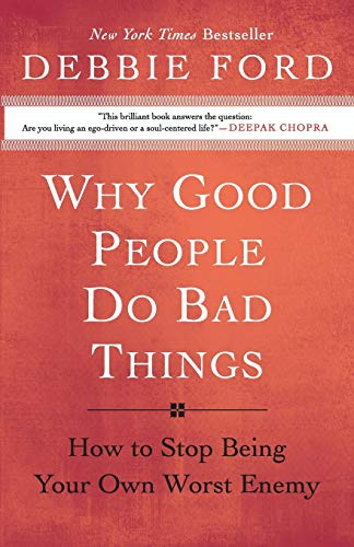 9780060897383: Why Good People Do Bad Things: How to Stop Being Your Own Worst Enemy