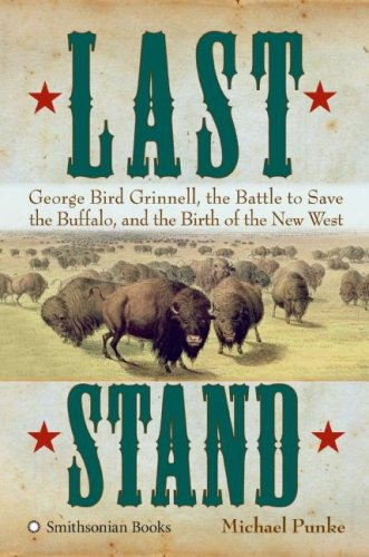 9780060897826: Last Stand: George Bird Grinnell, the Battle to Save the Buffalo, and the Birth of the New West
