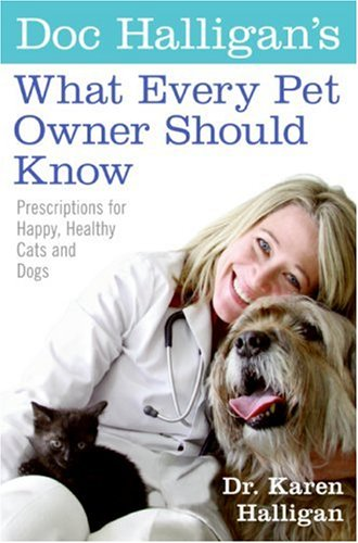 9780060898595: Doc Halligan's What Every Pet Owner Should Know: Prescriptions for Happy, Healthy Cats and Dogs