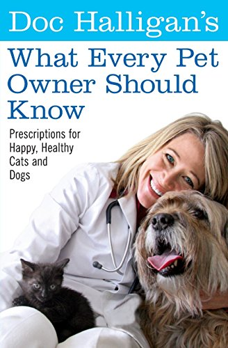 9780060898601: Doc Halligan's What Every Pet Owner Should Know: Prescriptions for Happy, Healthy Cats and Dogs