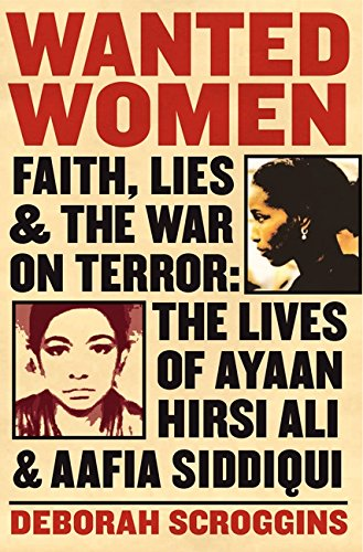 9780060898977: Wanted Women: Faith, Lies, and the War on Terror: The Lives of Ayaan Hirsi Ali and Aafia Siddiqui