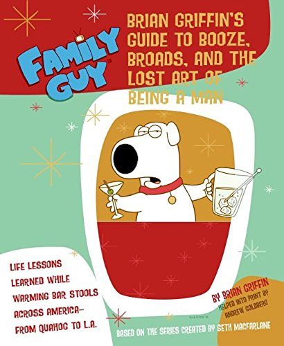 9780060899202: Family Guy: Brian Griffin's Guide to Booze, Broads, and the Lost Art of Being a Man