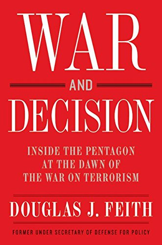 War and Decision: Inside the Pentagon at the Dawn of the War on Terrorism: Feith, Douglas J.