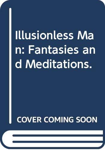 Illusionless Man: Fantasies and Meditations.: Wheelis, Allen