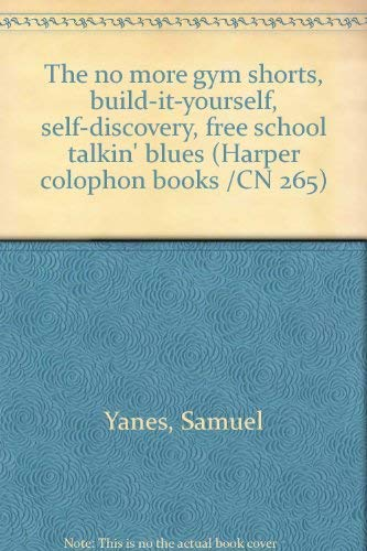 9780060902650: The no more gym shorts, build-it-yourself, self-discovery, free school talkin' blues (Harper colophon books /CN 265)