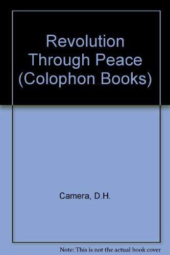 Revolution Through Peace (Colophon Books): Camera, D.H.