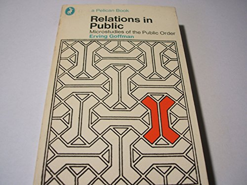 Relations In Public Microstudies of the Public: Goffman, Erving