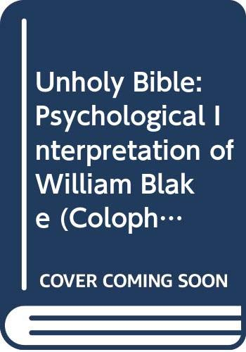 9780060902872: The Unholy Bible: A Psychological Interpretation of William Blake