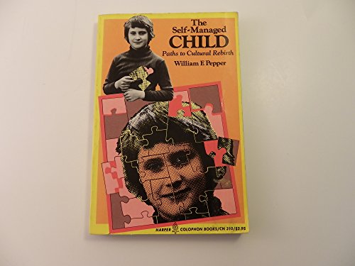 9780060903107: The self-managed child;: Paths to cultural rebirth (Harper colophon books, CN 310)