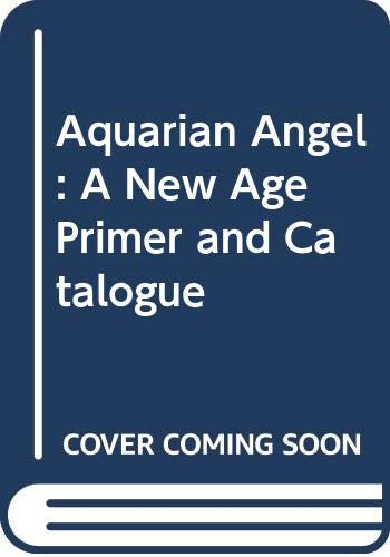 9780060903114: Aquarian Angel: A New Age Primer and Catalogue