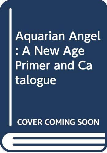 9780060903114: Aquarian Angel: A New Age Primer and Catalogue