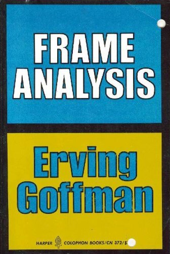 9780060903725: Frame Analysis: An Essay on the Organization of Experience (Harper Colophon Books / CN 372)