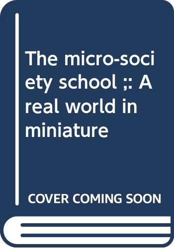 9780060903848: The micro-society school ;: A real world in miniature