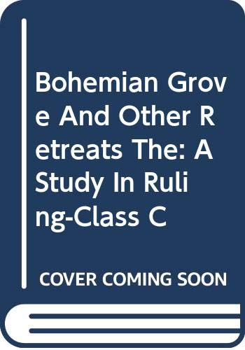 9780060903954: Bohemian Grove And Other Retreats, The: A Study In Ruling-Class C