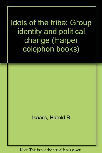 9780060904838: Idols of the tribe: Group identity and political change (Harper Colophon books)