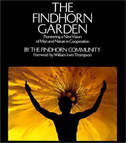 9780060905200: The Findhorn Garden: Pioneering a New Vision of Man and Nature in Cooperation