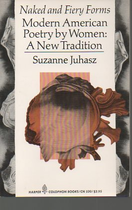 Naked and fiery forms: Modern American poetry: Juhasz, Suzanne